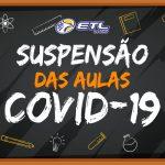 Suspensão das Aulas – COVID - 19 - ETL